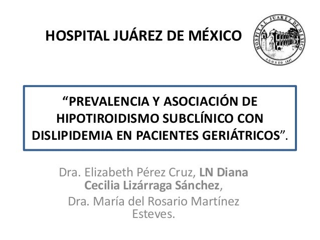 """""""PREVALENCIA Y ASOCIACIÓN DE HIPOTIROIDISMO SUBCLÍNICO CON DISLIPIDEMIA EN PACIENTES GERIÁTRICOS"""". Dra. Elizabeth Pérez Cr..."""