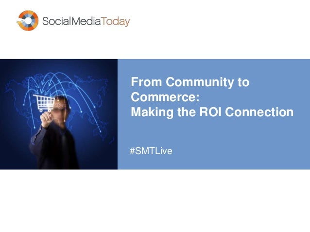 From Community to Commerce: Making the ROI Connection #SMTLive