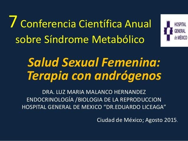 7Conferencia Científica Anual sobre Síndrome Metabólico Salud Sexual Femenina: Terapia con andrógenos DRA. LUZ MARIA MALAN...