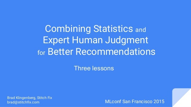 Combining Statistics and Expert Human Judgment for Better Recommendations Brad Klingenberg, Stitch Fix brad@stitchfix.com ...