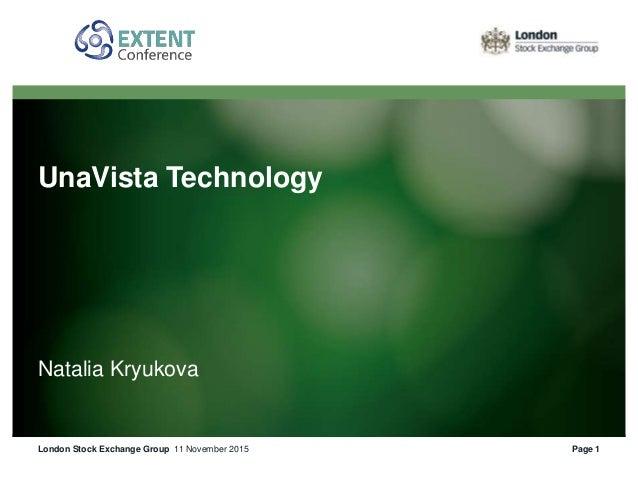 UnaVista Technology Natalia Kryukova 11 November 2015London Stock Exchange Group Page 1
