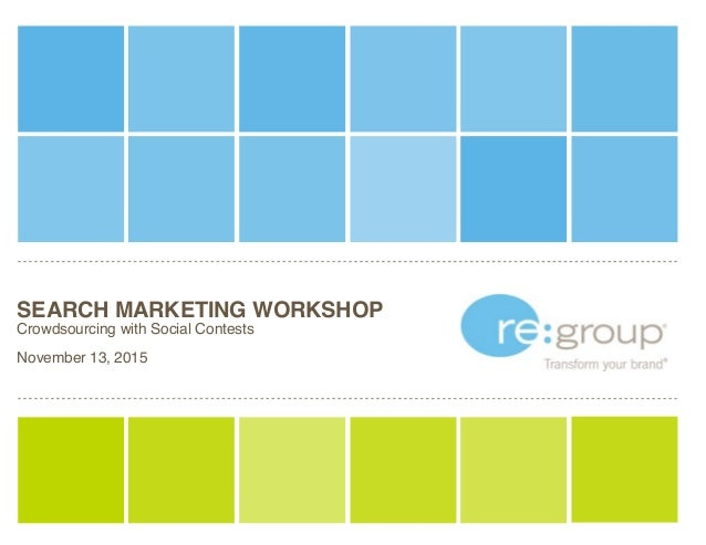 SEARCH MARKETING WORKSHOP Crowdsourcing with Social Contests November 13, 2015