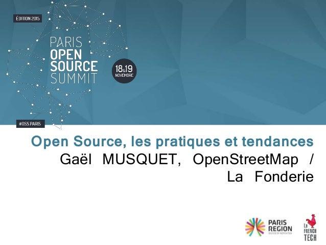 Gaël MUSQUET, OpenStreetMap / La Fonderie Open Source, les pratiques et tendances