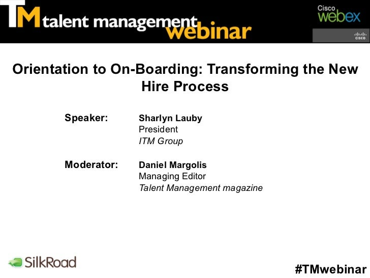 Orientation to On-Boarding: Transforming the New                   Hire Process       Speaker:     Sharlyn Lauby          ...
