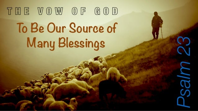 T H E V O W O F G O D  To Be Our Source of  Many Blessings  Psalm 23