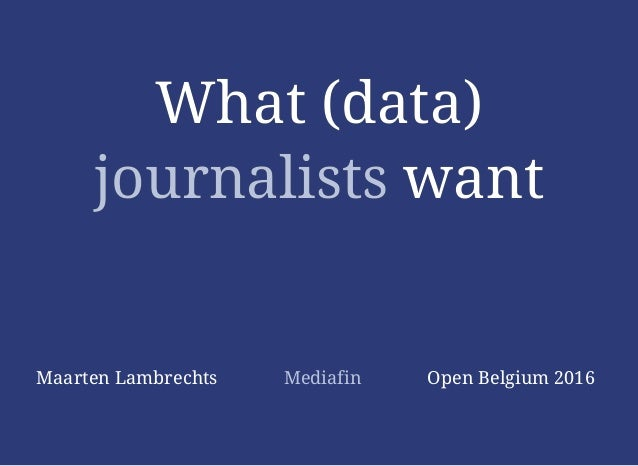 What (data)What (data) journalistsjournalists wantwant Maarten Lambrechts Mediafin Open Belgium 2016