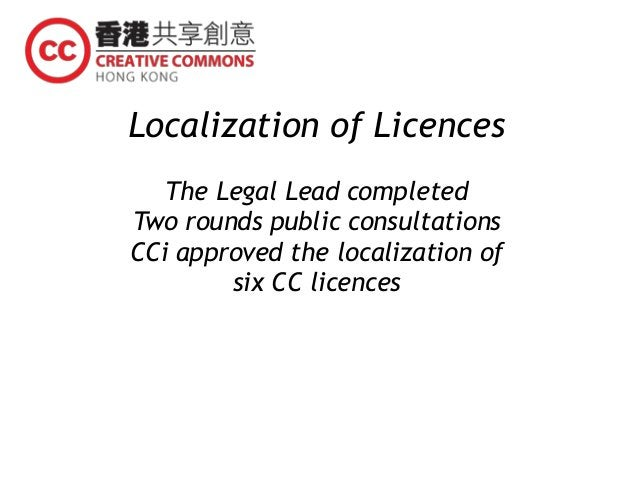 Localization of Licences The Legal Lead completed Two rounds public consultations CCi approved the localization of six CC ...