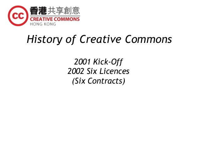 History of Creative Commons 2001 Kick-Off 2002 Six Licences (Six Contracts)