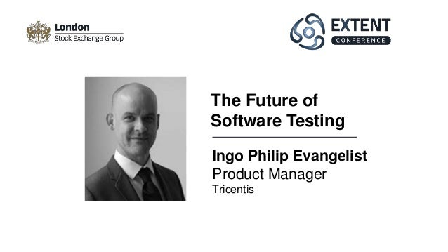 Ingo Philip Evangelist Product Manager Tricentis The Future of Software Testing
