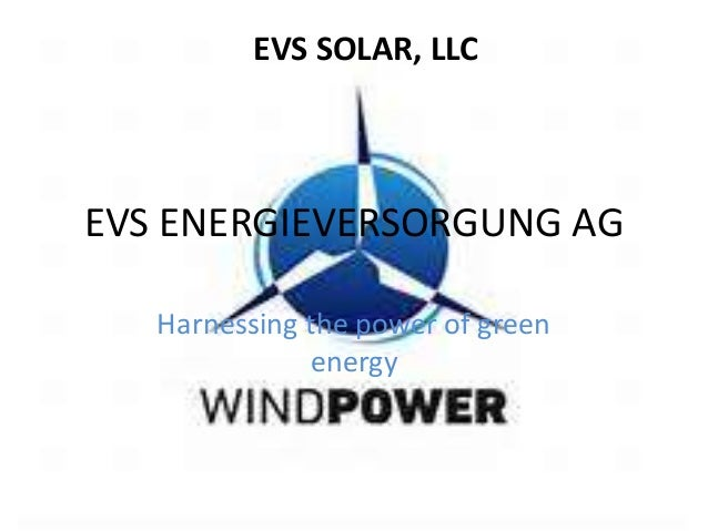EVS ENERGIEVERSORGUNG AG Harnessing the power of green energy EVS SOLAR, LLC