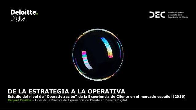 """DE LA ESTRATEGIA A LA OPERATIVA Estudio del nivel de """"Operativización"""" de la Experiencia de Cliente en el mercado español ..."""
