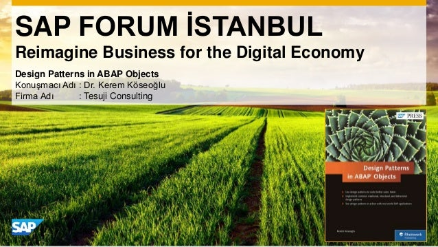 SAP FORUM İSTANBUL Reimagine Business for the Digital Economy Design Patterns in ABAP Objects Konuşmacı Adı : Dr. Kerem Kö...