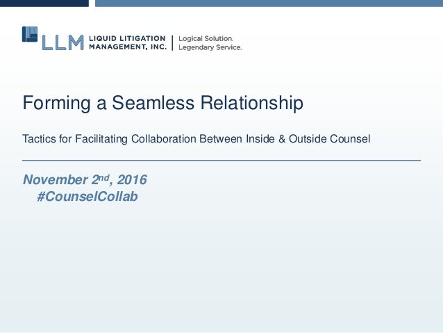 Forming a Seamless Relationship Tactics for Facilitating Collaboration Between Inside & Outside Counsel November 2nd, 2016...