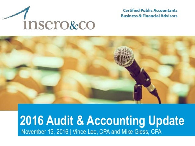 2016 Audit & Accounting Update November 15, 2016 | Vince Leo, CPA and Mike Giess, CPA