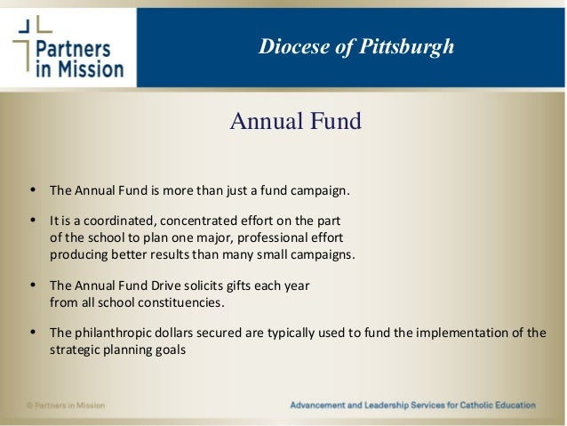 Annual Fund • The Annual Fund is more than just a fund campaign. • It is a coordinated, concentrated effort on the part of...