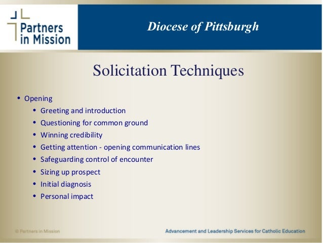 Solicitation Techniques • Opening • Greeting and introduction • Questioning for common ground • Winning credibility • Gett...