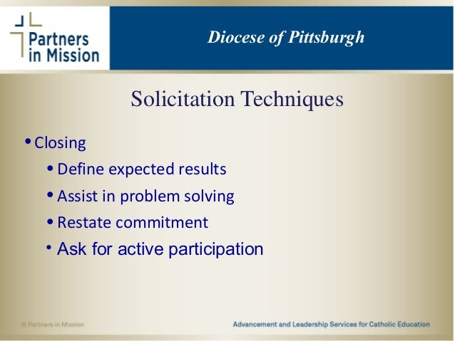 Solicitation Techniques •Closing •Define expected results •Assist in problem solving •Restate commitment • Ask for active ...