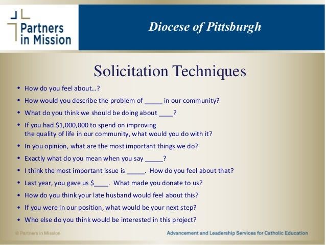 Solicitation Techniques • How do you feel about…? • How would you describe the problem of _____ in our community? • What d...