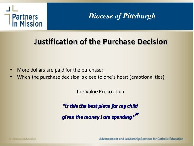 Justification of the Purchase DecisionJustification of the Purchase Decision • More dollars are paid for the purchase; • W...