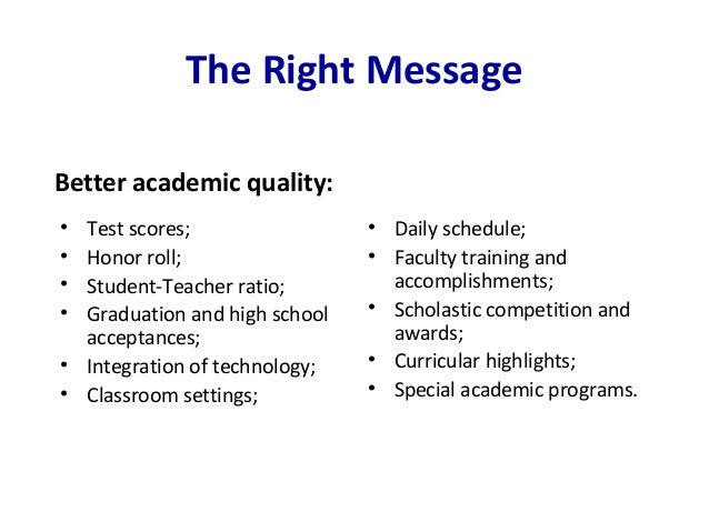 The Right Message • Test scores; • Honor roll; • Student-Teacher ratio; • Graduation and high school acceptances; • Integr...