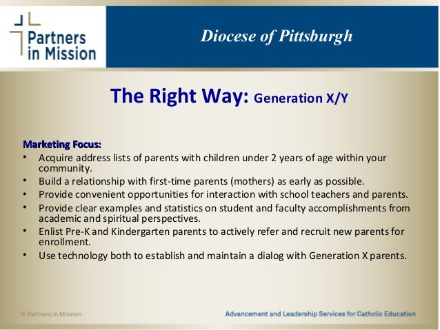 The Right Way: Generation X/Y Marketing Focus:Marketing Focus: • Acquire address lists of parents with children under 2 ye...