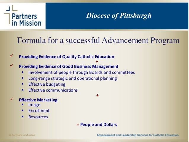 Formula for a successful Advancement Program  Providing Evidence of Quality Catholic Education +  Providing Evidence of ...