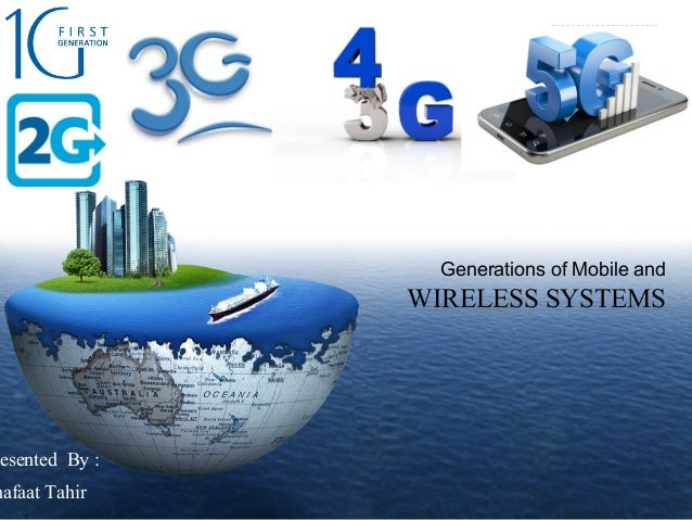 LOGO esented By : hafaat Tahir Generations of Mobile and WIRELESS SYSTEMS