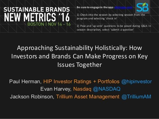 ApproachingSustainabilityHolistically:How InvestorsandBrandsCanMakeProgressonKey IssuesTogether Paul Herman, ...