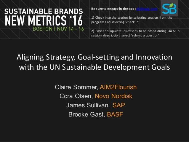 Aligning	Strategy,	Goal-setting	and	Innovation	 with	the	UN	Sustainable	Development	Goals Claire Sommer, AIM2Flourish Cora...