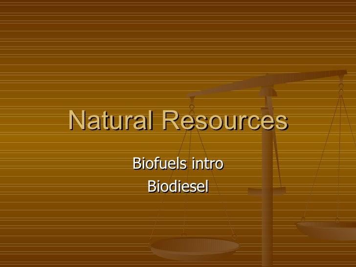 Natural Resources Biofuels intro Biodiesel