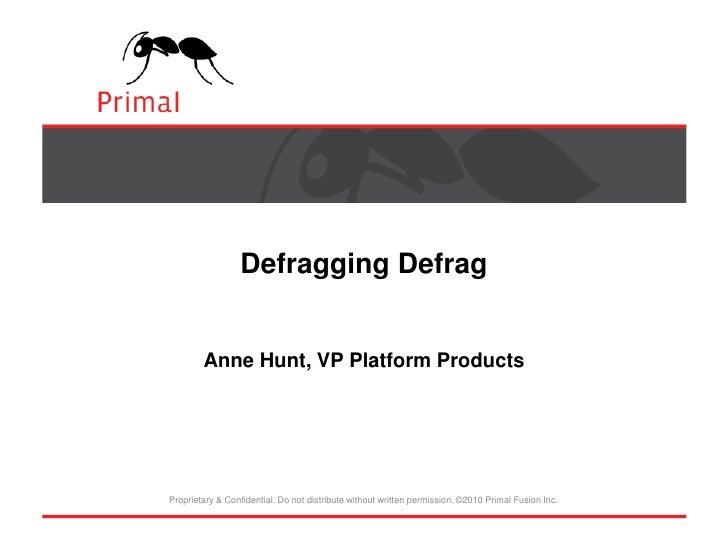 Defragging DefragAnne Hunt, VP Platform Products<br />