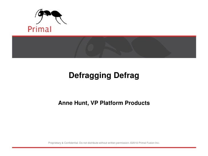 Defragging DefragAnne Hunt, VP Platform Products<br />