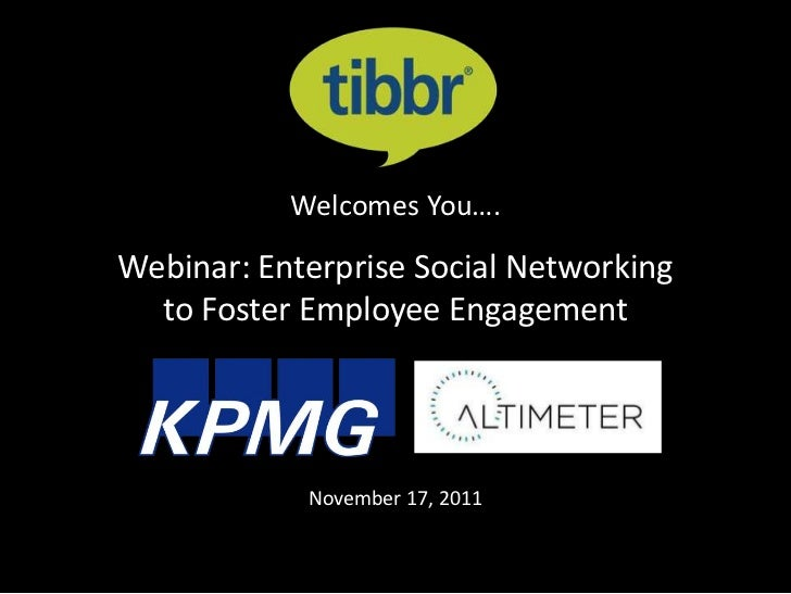 Welcomes You….Webinar: Enterprise Social Networking  to Foster Employee Engagement            November 17, 2011