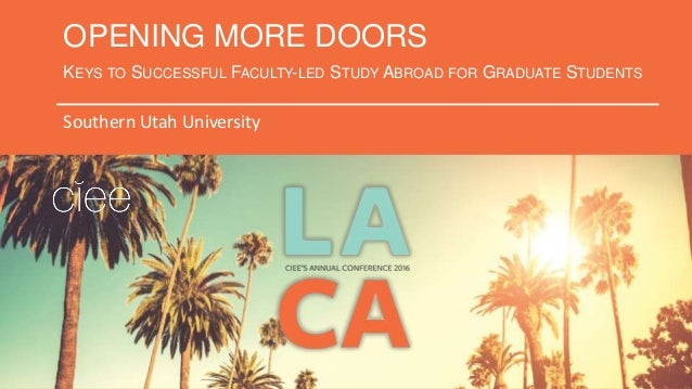 OPENING MORE DOORS KEYS TO SUCCESSFUL FACULTY-LED STUDY ABROAD FOR GRADUATE STUDENTS Southern Utah University