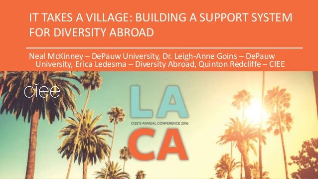 IT TAKES A VILLAGE: BUILDING A SUPPORT SYSTEM FOR DIVERSITY ABROAD Neal McKinney – DePauw University, Dr. Leigh-Anne Goins...