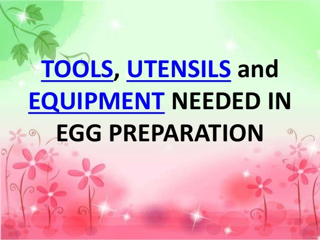 TOOLS, UTENSILS and EQUIPMENT NEEDED IN EGG PREPARATION