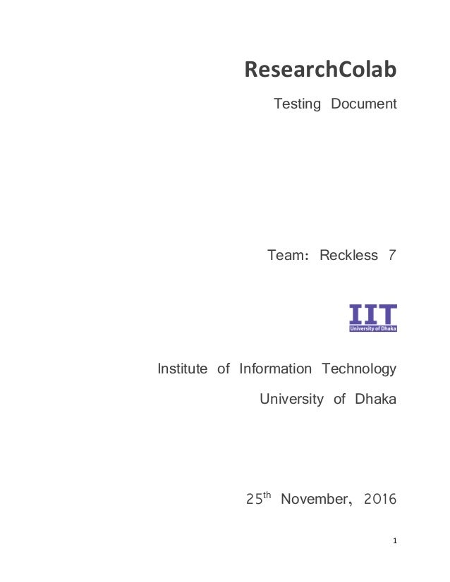 1 ResearchColab Testing Document Team: Reckless 7 Institute of Information Technology University of Dhaka 25th November, 2...