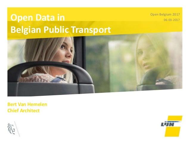 Open Data in Belgian Public Transport Open Belgium 2017 06-03-2017 Bert Van Hemelen Chief Architect