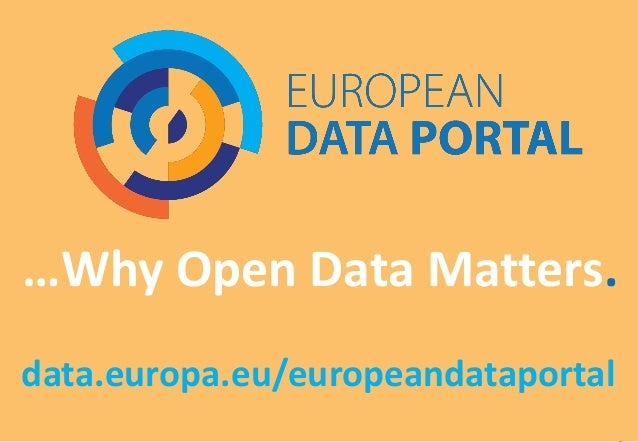 …Why Open Data Matters. data.europa.eu/europeandataportal