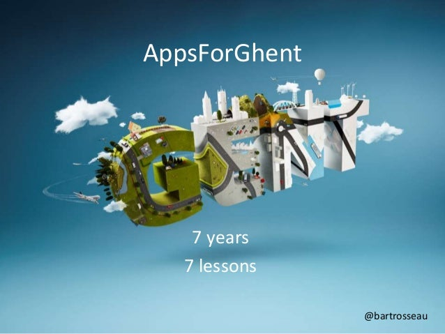 AppsForGhent 7 years 7 lessons @bartrosseau