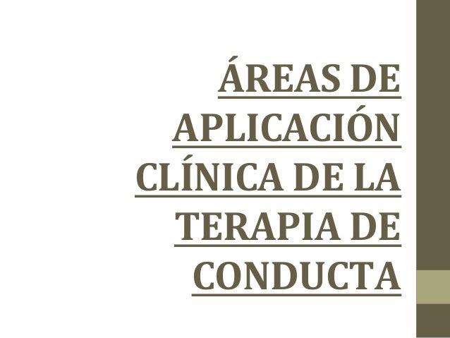 ÁREAS  DE   APLICACIÓN   CLÍNICA  DE  LA   TERAPIA  DE   CONDUCTA
