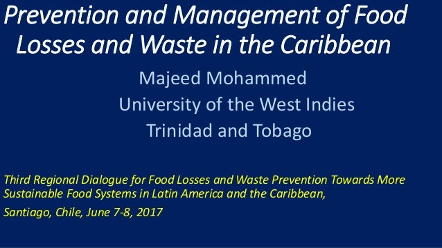 Prevention and Management of Food Losses and Waste in the Caribbean Majeed Mohammed University of the West Indies Trinidad...