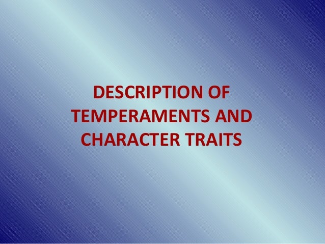 DESCRIPTION OF TEMPERAMENTS AND CHARACTER TRAITS