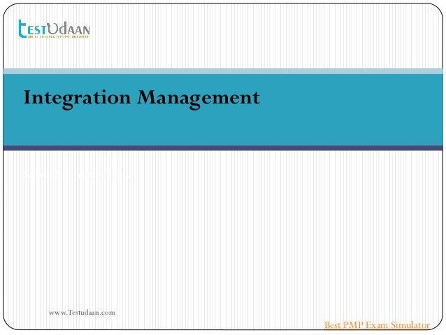 Integration Management Saraca Solutions Pvt. Ltd. www.Testudaan.com Best PMP Exam Simulator