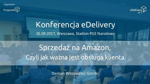Konferencja eDelivery 26.09.2017, Warszawa, Stadion PGE Narodowy Organizator Sprzedaż na Amazon, Czyli jak ważna jest obsł...