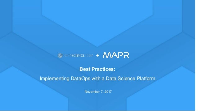 Learn more at datascience.com | Empower Your Data Scientists November 7, 2017 Best Practices: Implementing DataOps with a ...