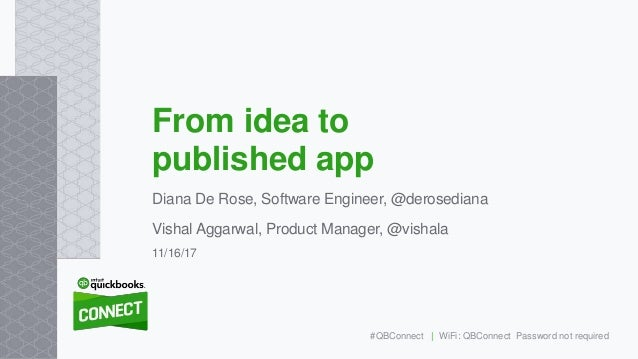 Diana De Rose, Software Engineer, @derosediana Vishal Aggarwal, Product Manager, @vishala From idea to published app 11/16...
