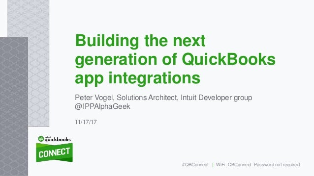 Peter Vogel, Solutions Architect, Intuit Developer group @IPPAlphaGeek Building the next generation of QuickBooks app inte...