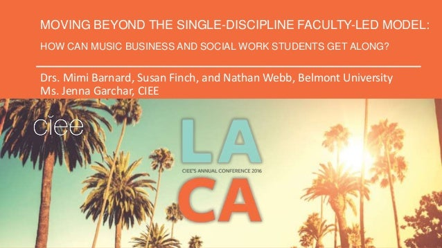 MOVING BEYOND THE SINGLE-DISCIPLINE FACULTY-LED MODEL: HOW CAN MUSIC BUSINESS AND SOCIAL WORK STUDENTS GET ALONG? Drs. Mim...