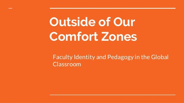 Outside of Our Comfort Zones Faculty Identity and Pedagogy in the Global Classroom